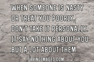 Is Nasty Or Treat You Poorly: Quote About When Someone Is Nasty ...