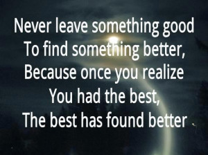 Never leave something good to find better picture quotes image sayings