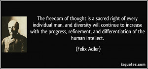 The freedom of thought is a sacred right of every individual man, and ...