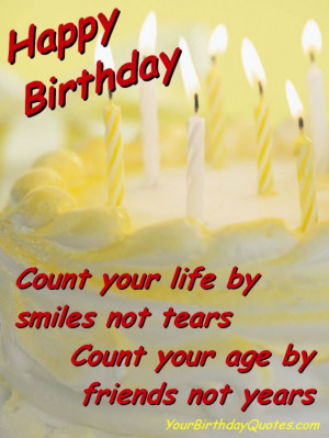 Count your life by smiles, not tears. Count your age by friends, not ...