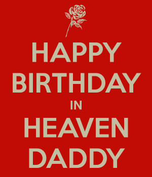 Happy Birthday In Heaven Daddy - Heaven Quote