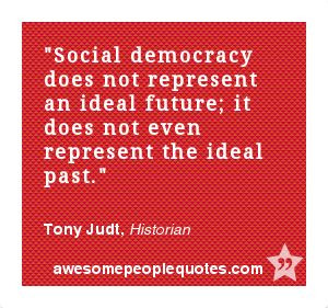 ... the ideal past. – Tony Judt, Historian #political #quote #quotes