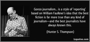 Gonzo journalism... is a style of 'reporting' based on William ...