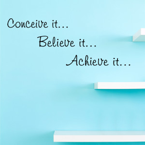 Conceive it Believe it... Wall Decal Quotes