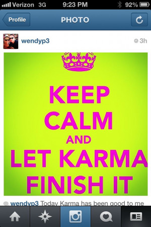 stayn calm and yup Karma is def coming around. I think I'm gonna ...