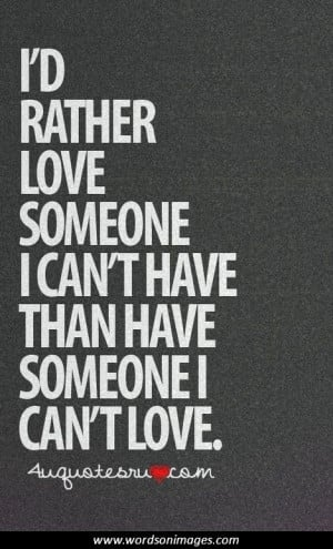 Rather Love Someone Cant Have Quotes