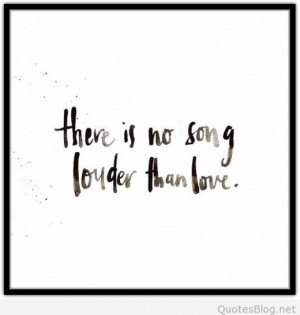 There is no song lauder than love quote