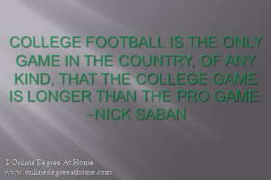kind, that the college game is longer than the pro game. -Nick Saban ...