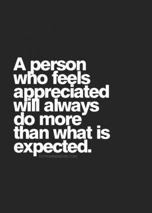 person who feels appreciated will always do more than what is ...