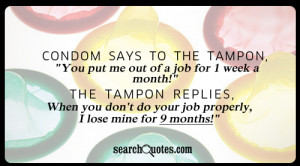 condom says to the tampon,