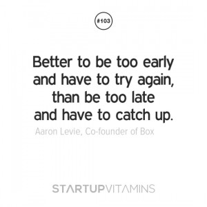 ... be too late and have to catch up. - Aaron Levie, Co-founder of Box