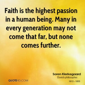 Faith is the highest passion in a human being. Many in every ...