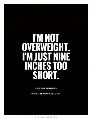 not overweight. I'm just nine inches too short.