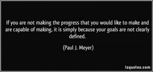 ... is simply because your goals are not clearly defined. - Paul J. Meyer