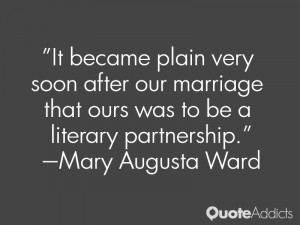 It became plain very soon after our marriage that ours was to be a ...