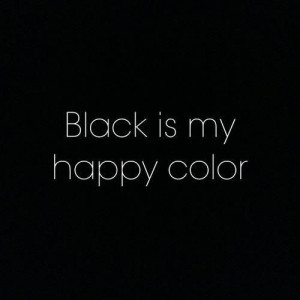 Quote black is my.happy color