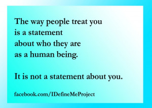 The way people treat you...