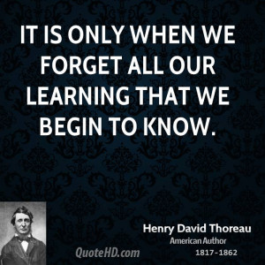 It is only when we forget all our learning that we begin to know