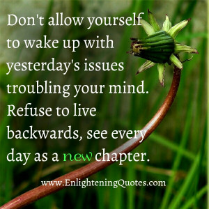 Don't allow yourself to wake up with yesterday's issues