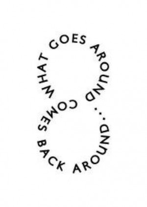 what goes around comes back around