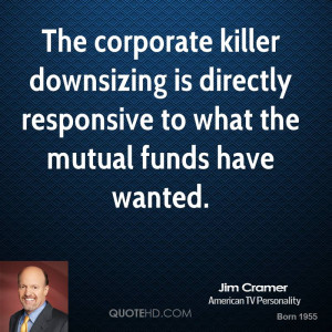 The corporate killer downsizing is directly responsive to what the ...