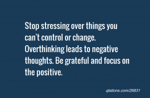 Image for Quote #26831: Stop stressing over things you can't control ...
