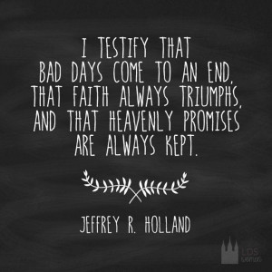 ... quotes inspiring bad day holland quotes elder holland heavens promise