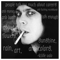 ... truth. Such beauty. Quotes. Ville Valo. Inspirational Quotes. Love