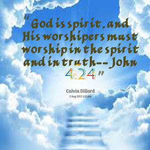Quotes Picture: god is spirit, and his worshipers must worship in the ...