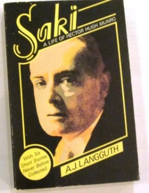 Saki, A Life of Hector Hugh Munro with Six Short Stories Never Before ...