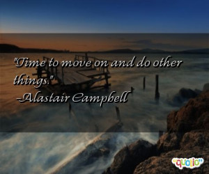 Time to Move on Quotes http://www.famousquotesabout.com/quote/Time-to ...