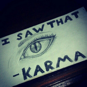 this BB Code for forums: [url=http://www.quotes99.com/i-saw-that-karma ...