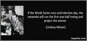 If the World Series runs until election day, the networks will run the ...