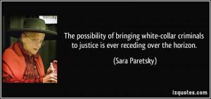 ... to justice is ever receding over the horizon. - Sara Paretsky