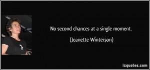 No second chances at a single moment. - Jeanette Winterson