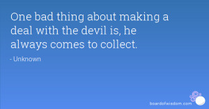One bad thing about making a deal with the devil is, he always comes ...