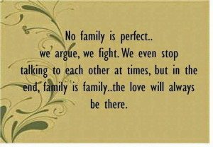 ... , but in the end, family is family… The love will always be there