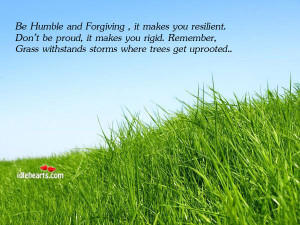 Be Humble And Forgiving, It Makes You Resilient. Don't Be Proud, It ...