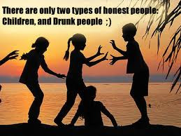 ... two types of Honest People,Children and Drunk People ~ Honesty Quote