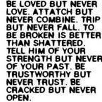 broken trust quotes photo: Be loved but never love Attach but never ...