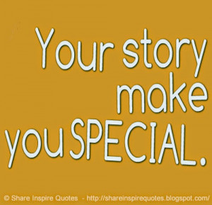 your-story-make-you-special-share-inspire-quotes-inspiring-quotes-love ...