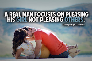 real man focuses on pleasing his girl not pleasing others.
