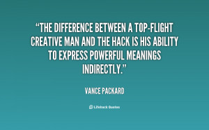 The difference between a top-flight creative man and the hack is his ...
