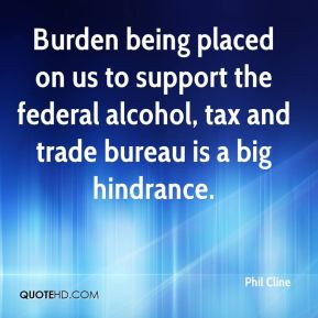 Cline - Burden being placed on us to support the federal alcohol, tax ...