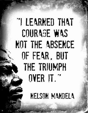love the above quote; what a wonderful example Nelson Mandela was of ...