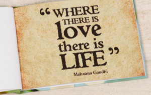 ... Quotes » Life » Where there is love there is life by Mahatma Gandhi