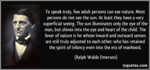 ... spirit of infancy even into the era of manhood. - Ralph Waldo Emerson