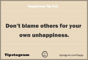 Don't Blame Others For Your Own Unhappiness. - Tipstagram