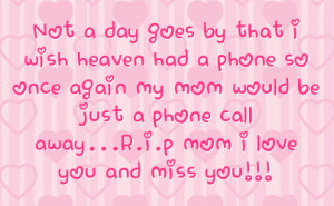 ... mom would be just a phone call away r i p mom i love you and miss you