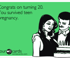 Congrats on turning 20. You survived teen pregnancy. | Birthday Ecard ...